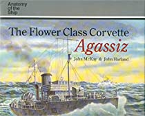 The Flower Class Corvette Agassiz (Anatomy of the Ship)