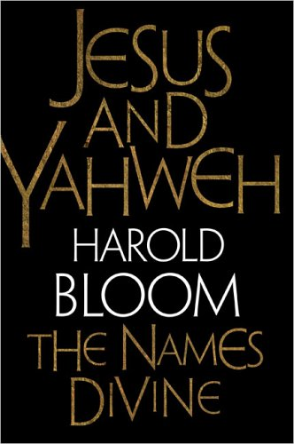 Jesus and Yahweh: The Names Divine, HAROLD BLOOM