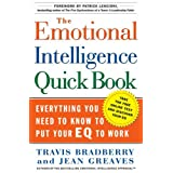 The Emotional Intelligence Quickbook: Everything You Need to Know to Put Your EQ to Workby Travis Bradberry