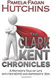 The Clark Kent Chronicles: A Mother's Tale Of Life With Her ADHD And Asperger's Son