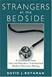 Strangers at the Bedside: A History of How Law and Bioethics Transformed Medical Decision Making (Social Institutions and Social Change)