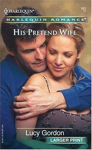 His Pretend Wife, LUCY GORDON