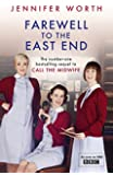 Farewell To The East End: The Last Days of the East End Midwives (Call The Midwife)