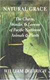 Image of Natural Grace: The Charm, Wonder, and Lessons of Pacific Northwest Animals and Plants