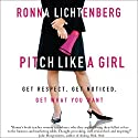 Pitch Like a Girl: How a Woman Can Be Herself and Still Succeed (       UNABRIDGED) by Ronna Lichtenberg Narrated by Linda Lovitch