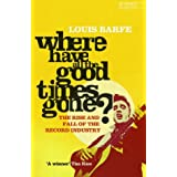Where Have all the Good Times Gone?: The Rise and Fall of the Record Industryby Louis Barfe