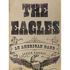 the eagles an american band andrew vaughan 9781402777127 books. Black Bedroom Furniture Sets. Home Design Ideas
