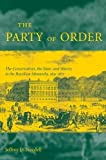 img - for The Party of Order: The Conservatives, the State, and Slavery in the Brazilian Monarchy, 1831-1871 by Jeffrey Needell (2006-08-11) book / textbook / text book