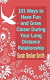 img - for 101 Ways to Have Fun and Grow Closer During Your Long Distance Relationship book / textbook / text book