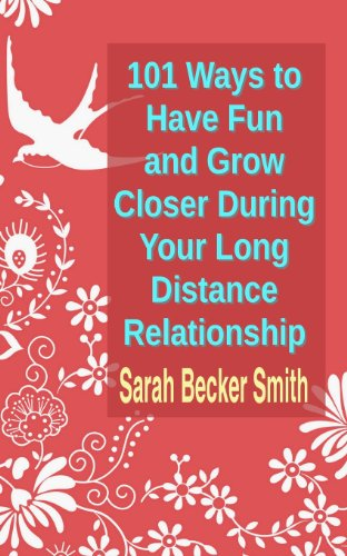 101 Ways to Have Fun and Grow Closer During Your Long Distance Relationship