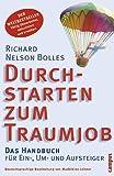 Durchstarten zum Traumjob. Das Handbuch für Ein-, Um- und Aufsteiger. (3593370883) by Bolles, Richard Nelson