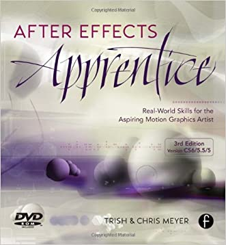 After Effects Apprentice: Real World Skills for the Aspiring Motion Graphics Artist (Apprentice Series) written by Chris Meyer