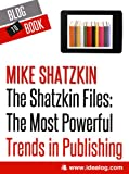 img - for The Shatzkin Files: The Most Powerful Trends in Publishing book / textbook / text book