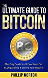 The Ultimate Guide to Bitcoin: The Only Guide You'll Ever Need on Buying, Selling & Storing Your Bitcoins