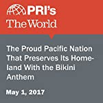 The Proud Pacific Nation That Preserves Its Homeland With the Bikini Anthem | Daniel A. Gross