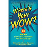 Where's Your WOW?: 16 Ways to Make Your Competitors Wish They Were You! ~ Robyn Freedman Spizman
