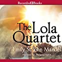 The Lola Quartet (       UNABRIDGED) by Emily St. John Mandel Narrated by Morgan Hallett