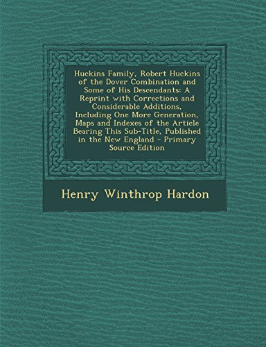 Huckins Family, Robert Huckins of the Dover Combination and Some of His Descendants: A Reprint with Corrections and Considerable Additions, Including ... This Sub-Title, Published in the New England PDF