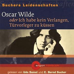 Oscar Wilde oder Ich habe kein Verlangen, Türvorleger zu küssen (Suchers Leidenschaften) Hörbuch