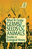 Germs Seeds & Animals: Studies in Ecological History (Sources and Studies in World History) (1563242508) by Crosby, Alfred W.
