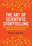 img - for The Art of Scientific Storytelling: Transform Your Research Manuscript using a Step-by-Step Formula book / textbook / text book