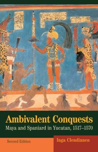 Ambivalent Conquests: Maya and Spaniard in Yucatan,...