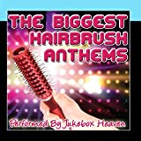 The Biggest Hairbrush Anthems
