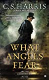 C S Harris What Angels Fear: A Sebastian St. Cyr Mystery