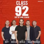 Class of 92: Out of Our League | Gary Neville,Phil Neville,Paul Scholes,Ryan Giggs,Nicky Butt,Robert Draper