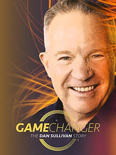 Game Changer: The Dan Sullivan Story