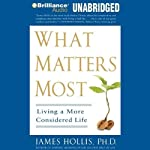 What Matters Most: Living a More Considered Life | James Hollis, Ph.D.