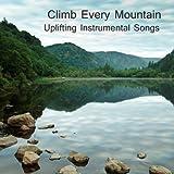 Climb Every Mountain: Uplifting Instrumental Songs
