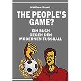 """The People's Game?: Ein Buch gegen den modernen Fu�ballvon """"Matthew Bazell"""""""