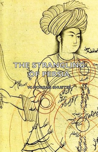 The Strangling of Persia: W. Morgan Shuster: 9781406772050: Amazon.com: Books