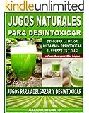 JUGOS NATURALES PARA DESINTOXICAR: Descubra la Mejor Dieta Para Desintoxicar el Cuerpo en 7 Dias y Como Adelgazar Mas R�pido - Jugos Para Adelgazar y Desintoxicar
