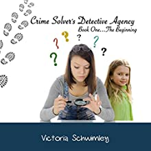 Crime Solver's Detective Agency: The Beginning, Book 1 (       UNABRIDGED) by Victoria Schwimley Narrated by Stefanie Paige