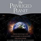 The Privileged Planet: How Our Place in the Cosmos is Designed for Discovery | [Guillermo Gonzalez, Jay Richards]