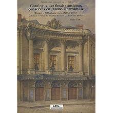 Catalogue des fonds musicaux conservés en Haute-Normandie : Tome 1, Bibliothèque municipale de Rouen ; Volume...
