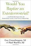 Would You Baptize an Extraterrestrial?: . . . and Other Questions from the Astronomers In-box at the Vatican Observatory