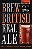 Graham Wheeler Brew Your Own British Real Ale: Recipes for More Than 100 Brand-Name Real Ales