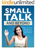 Small Talk And Beyond: How To Start And Keep Up A Conversation With Anyone