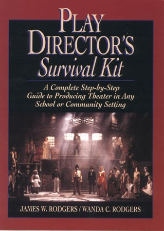 Play Directors Survival Kit : A Complete Step-By-Step Guide to Producing Theater in Any School or Community Setting, JAMES W. RODGERS, WANDA C. RODGERS