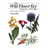 The Wild Flower Key: British Isles and North West Europe : A Guide to Plant Identification in the Field, with and Without Flowersby Francis Rose