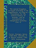 img - for The animal kingdom, arranged according to its organization, serving as a foundation for the natural history of animals : and an introduction to comparative anatomy (Vol. 1) book / textbook / text book
