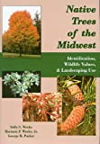 img - for Native Trees of the Midwest: Identification, Wildlife Values, & Landscaping Use book / textbook / text book