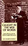 Caught in the Web of Words: James A. H. Murray and the Oxford English Dictionary (0300063105) by K.M. Elisabeth Murray