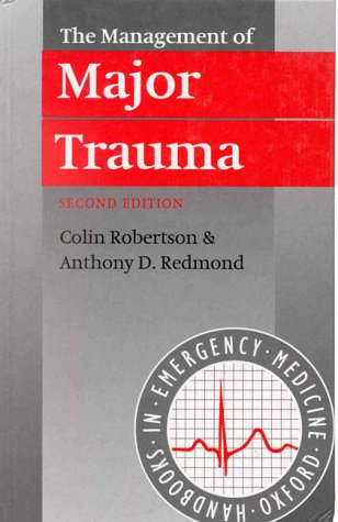 The Management of Major Trauma (Oxford Handbooks in Emergency Medicine)