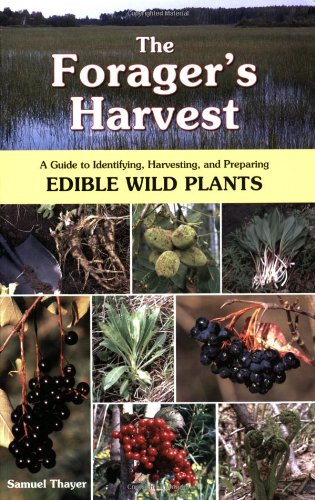 The Foragers Harvest: A Guide to Identifying, Harvesting, and Preparing Edible Wild Plants