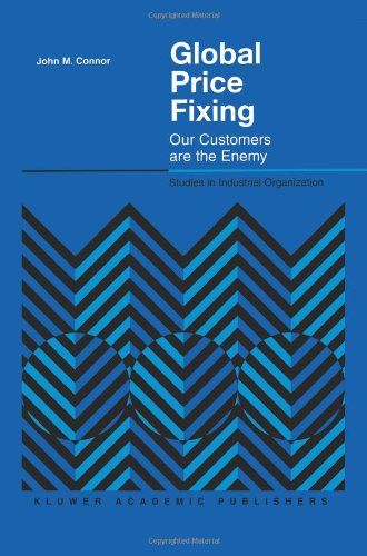 Global Price Fixing: Our Customers are the Enemy (Studies in Industrial Organization)