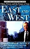 East and West: China, Power and the Future of Asia (0812932323) by Patten, Christopher